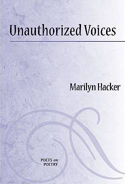 Unauthorized Voices Essays on Poets and Poetry, 1987-2009 von Marilyn Hacker